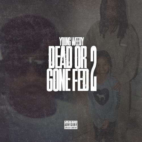 Young Weedy - Dead Or Gone Fed 2