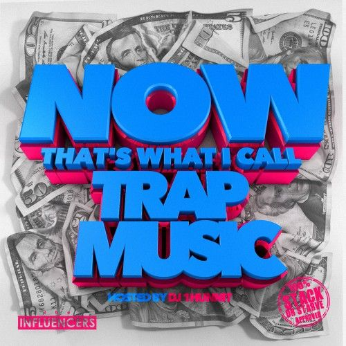 NOW! That's What I Call Trap Music  - DJ 1Hunnit, Stack Or Starve
