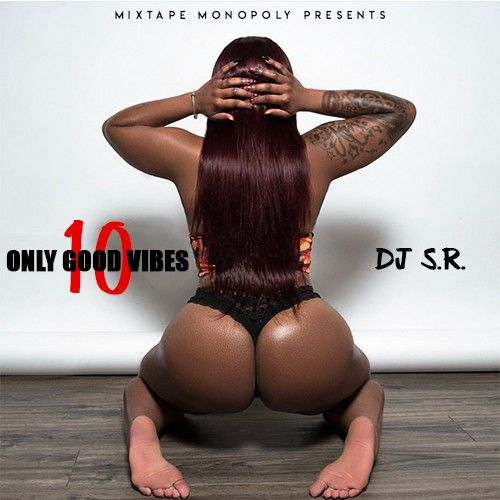 Only Good Vibes 10 - DJ S.R., Mixtape Monopoly