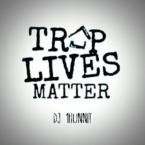 Trap Lives Matter - DJ 1Hunnit, Stack Or Starve