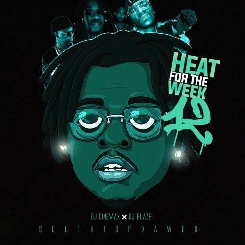 Heat For The Week 12 - DJ Blaze, DJ Cinemax