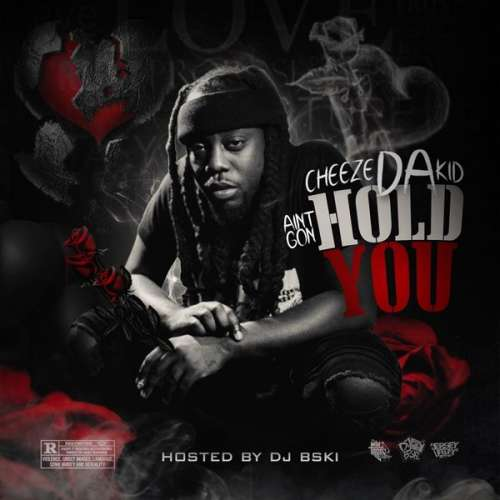 Cheeze Da Kidd - Ain't Gon Hold You