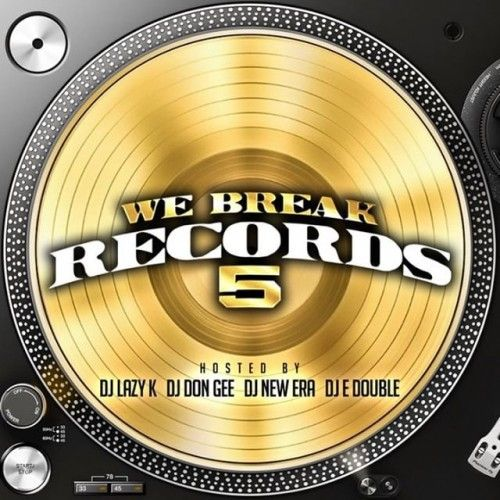 We Break Records 5 - DJ Lazy K, DJ Don Gee, DJ E Double, DJ New Era