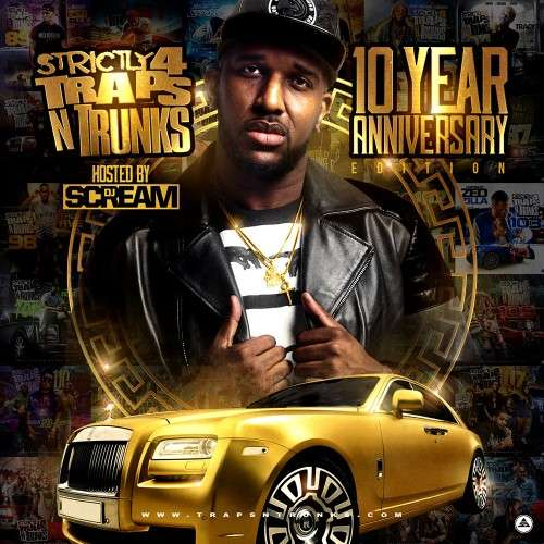 Various Artists - Strictly 4 The Traps N Trunks (10 Year Anniversary Edition) (Hosted By DJ Scream)