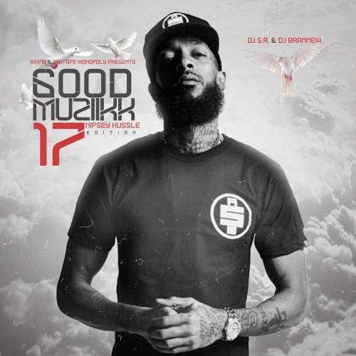 Various Artists - Good Muziikk 17 (Nipsey Hussle Edition)
