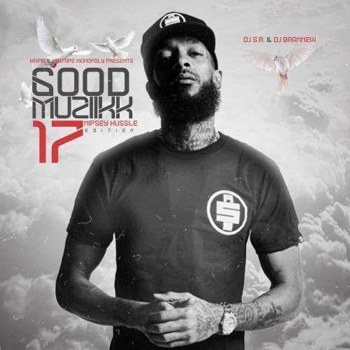 Good Muziikk 17 (Nipsey Hussle Edition) - DJ S R , DJ Brannew