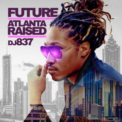 Atlanta Raised (Future Hndrxx) - Future (DJ 837)