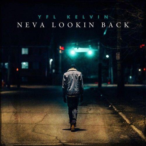 Neva Lookin Back - YFL Kelvin