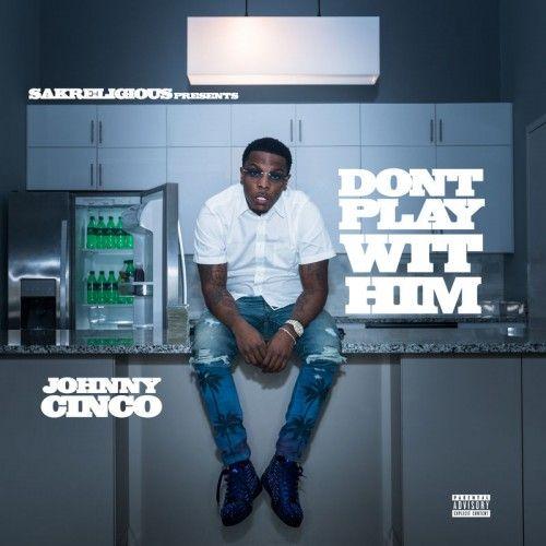 Don't Play Wit Him - Johnny Cinco (GuyATL)