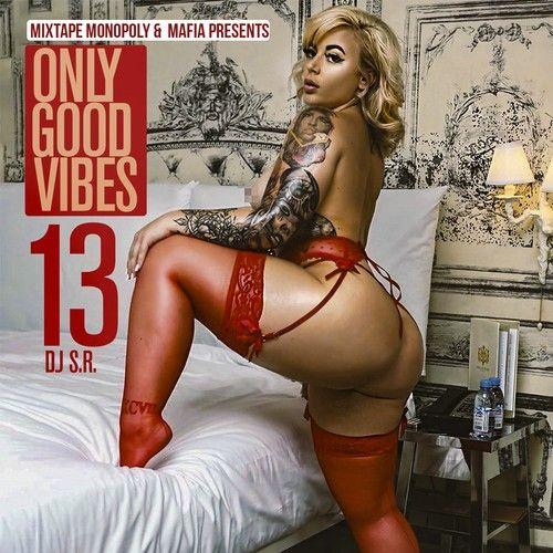 Only Good Vibes 13 - DJ S.R., Mixtape Monopoly