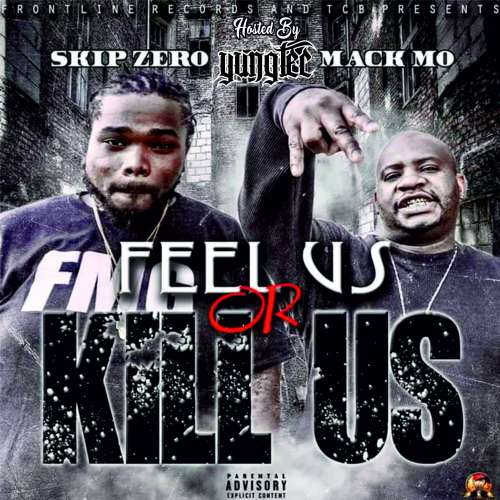 Skip Zero & Mack Mo - Feel Us Or Kill Us