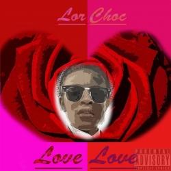 Lor Choc  - Love Love